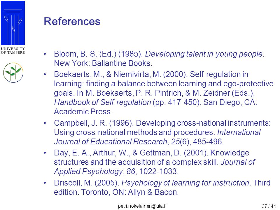 petri.nokelainen@uta.fi 37 / 44 References Bloom, B. S. (Ed.) (1985). Developing talent in young people. New York: Ballantine Books. Boekaerts, M., &