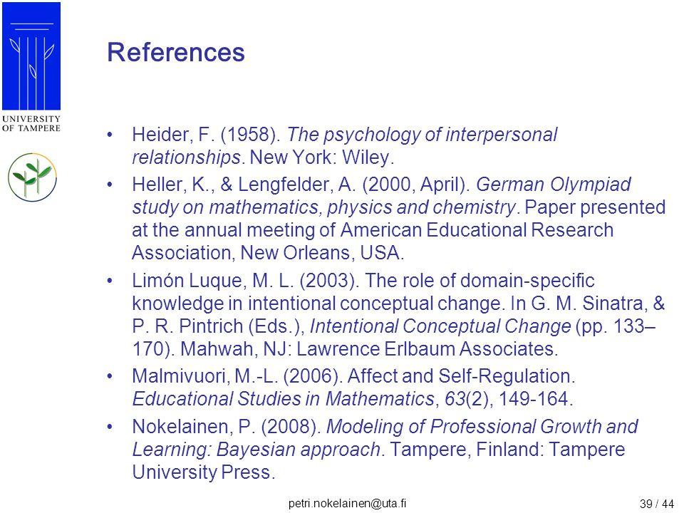 petri.nokelainen@uta.fi 39 / 44 References Heider, F. (1958). The psychology of interpersonal relationships. New York: Wiley. Heller, K., & Lengfelder