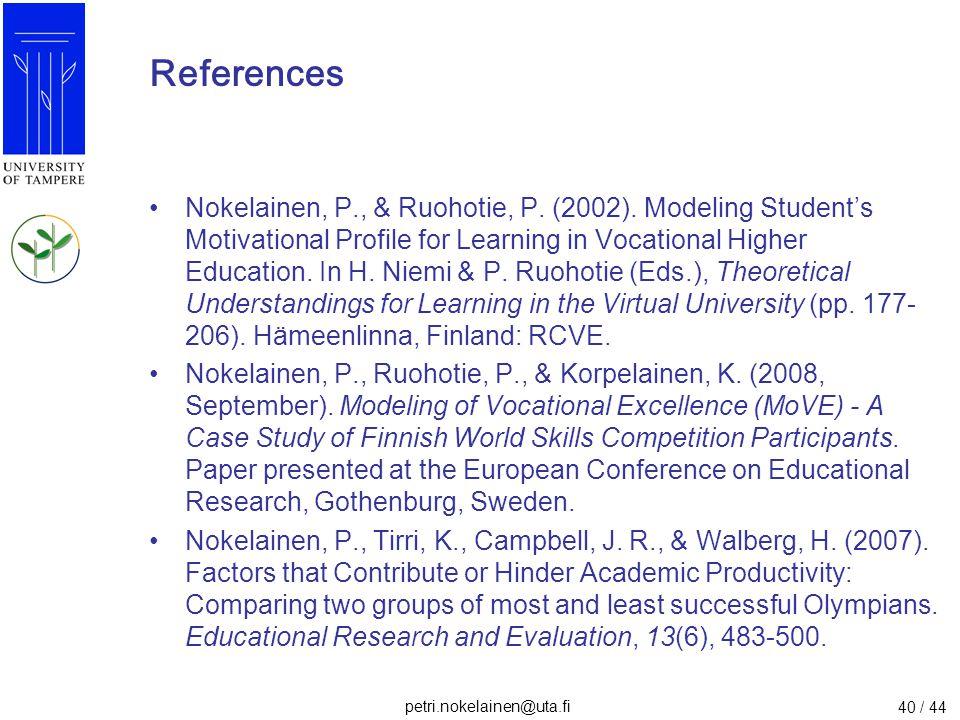 petri.nokelainen@uta.fi 40 / 44 References Nokelainen, P., & Ruohotie, P. (2002). Modeling Student's Motivational Profile for Learning in Vocational H