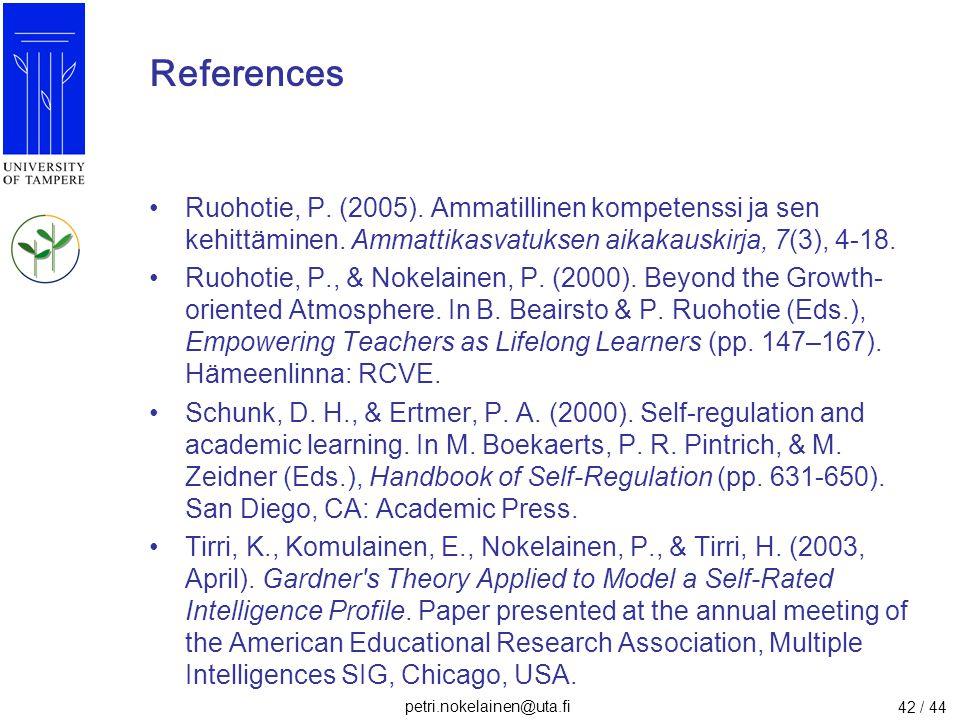petri.nokelainen@uta.fi 42 / 44 References Ruohotie, P. (2005). Ammatillinen kompetenssi ja sen kehittäminen. Ammattikasvatuksen aikakauskirja, 7(3),