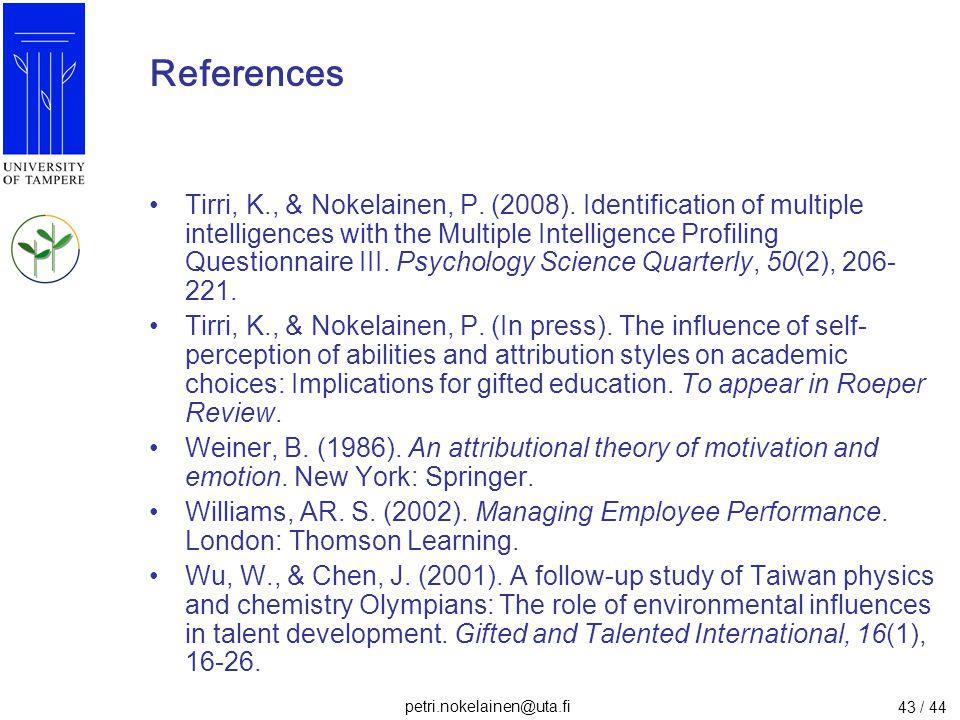 petri.nokelainen@uta.fi 43 / 44 References Tirri, K., & Nokelainen, P. (2008). Identification of multiple intelligences with the Multiple Intelligence