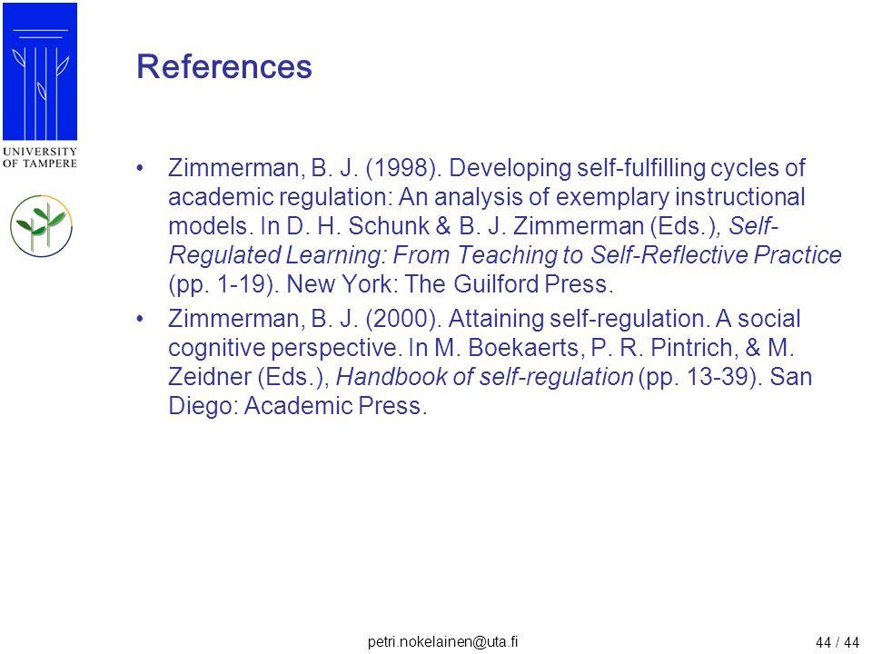petri.nokelainen@uta.fi 44 / 44 References Zimmerman, B. J. (1998). Developing self-fulfilling cycles of academic regulation: An analysis of exemplary