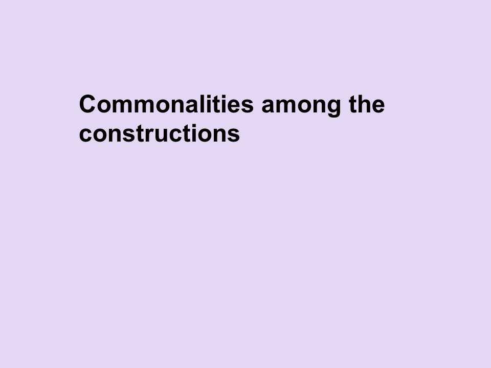 Commonalities among the constructions