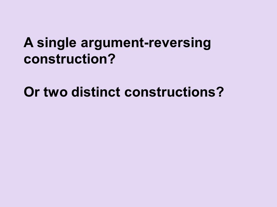 A single argument-reversing construction Or two distinct constructions