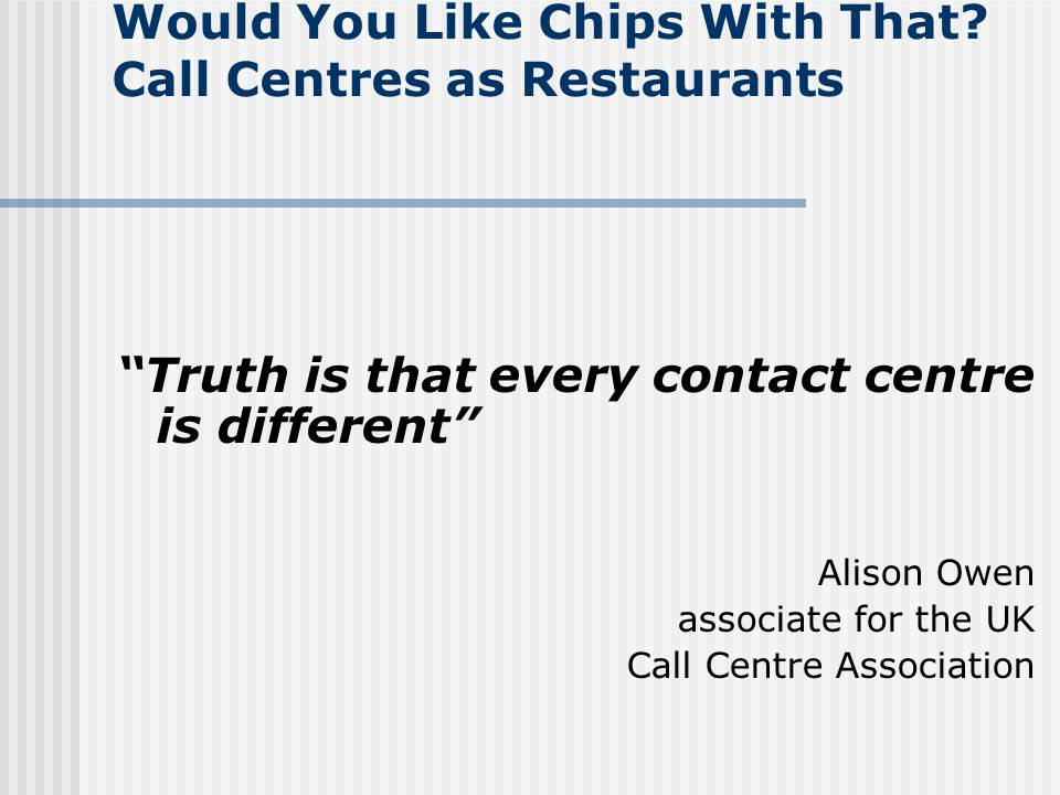 Would You Like Chips With That Call Centres as Restaurants
