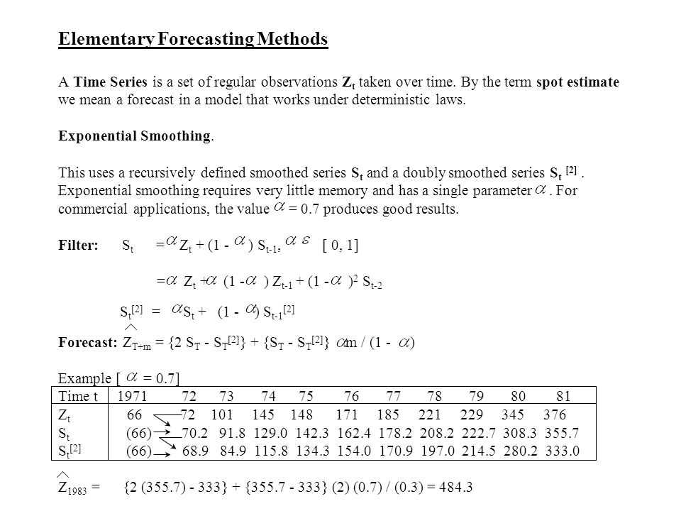 Elementary Forecasting Methods A Time Series is a set of regular observations Z t taken over time.