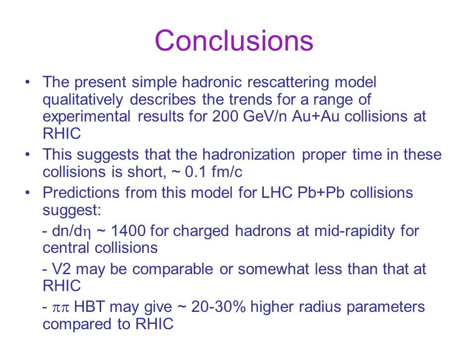 Conclusions The present simple hadronic rescattering model qualitatively describes the trends for a range of experimental results for 200 GeV/n Au+Au