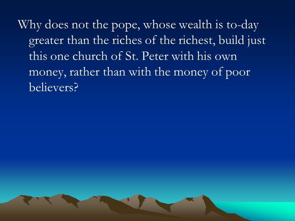 Why does not the pope, whose wealth is to-day greater than the riches of the richest, build just this one church of St.