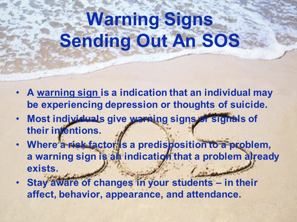Warning Signs Sending Out An SOS A warning sign is a indication that an individual may be experiencing depression or thoughts of suicide. Most individ
