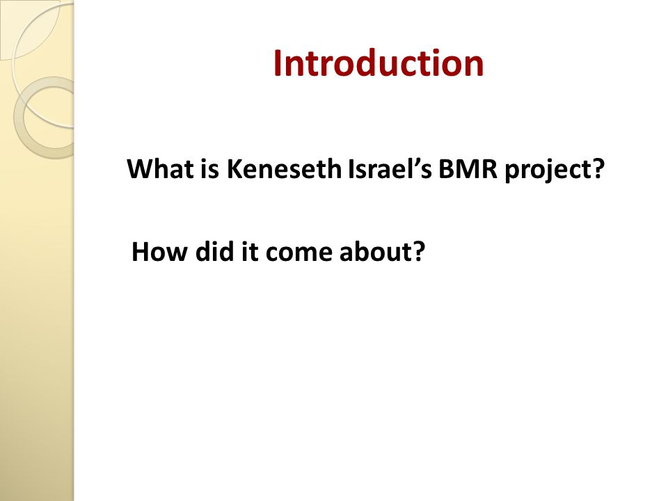 Introduction What is Keneseth Israel's BMR project How did it come about