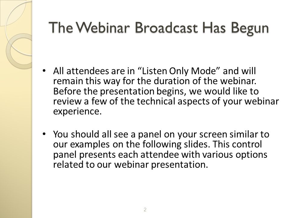 "The Webinar Broadcast Has Begun All attendees are in ""Listen Only Mode"" and will remain this way for the duration of the webinar. Before the presentat"