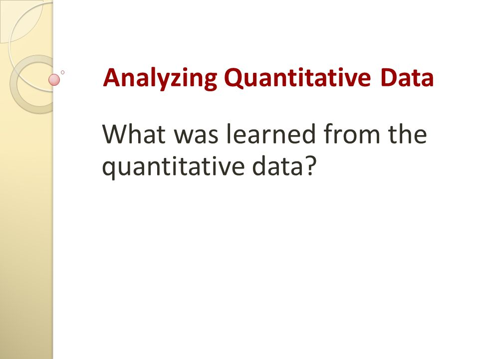 Analyzing Quantitative Data What was learned from the quantitative data
