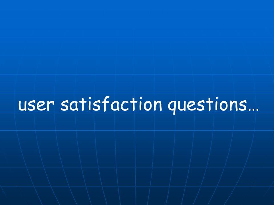 user satisfaction questions…