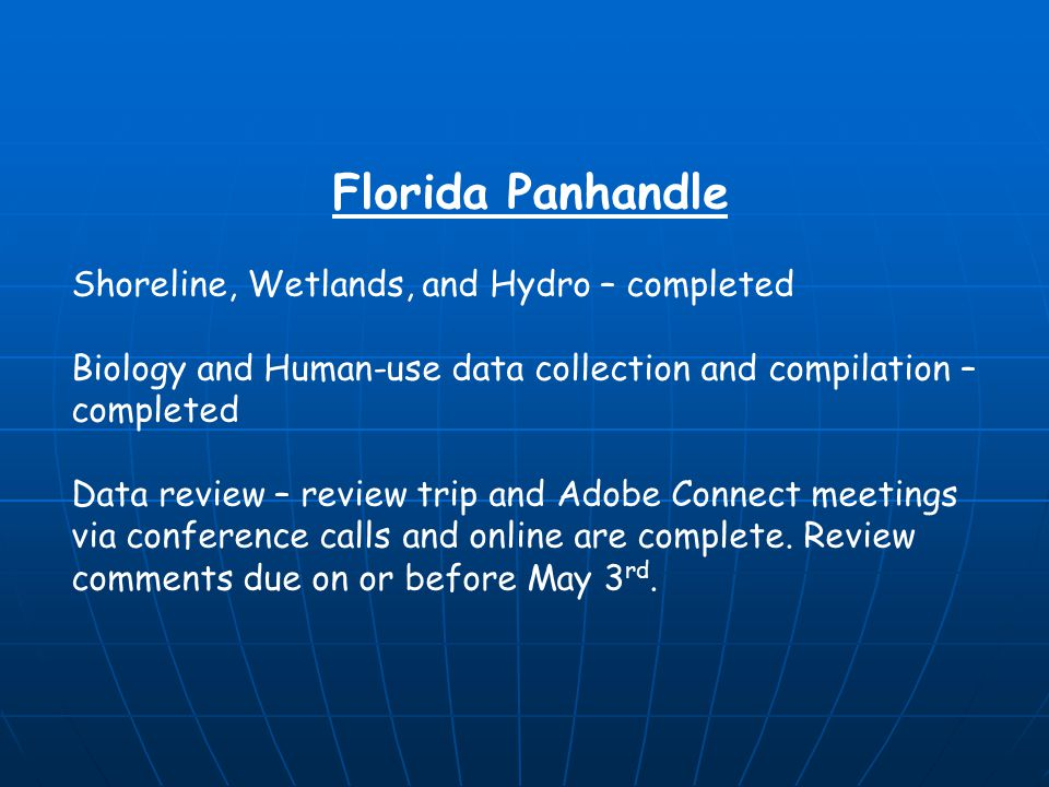 Florida South Shoreline, Wetlands, and Hydro – completed Biology and Human-use data collection meeting – completed Biology and Human-use data collection and compilation – in progress Biology and Human-use data collection digitization – in progress