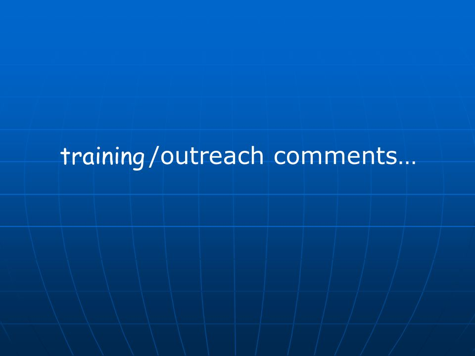 training /outreach comments…