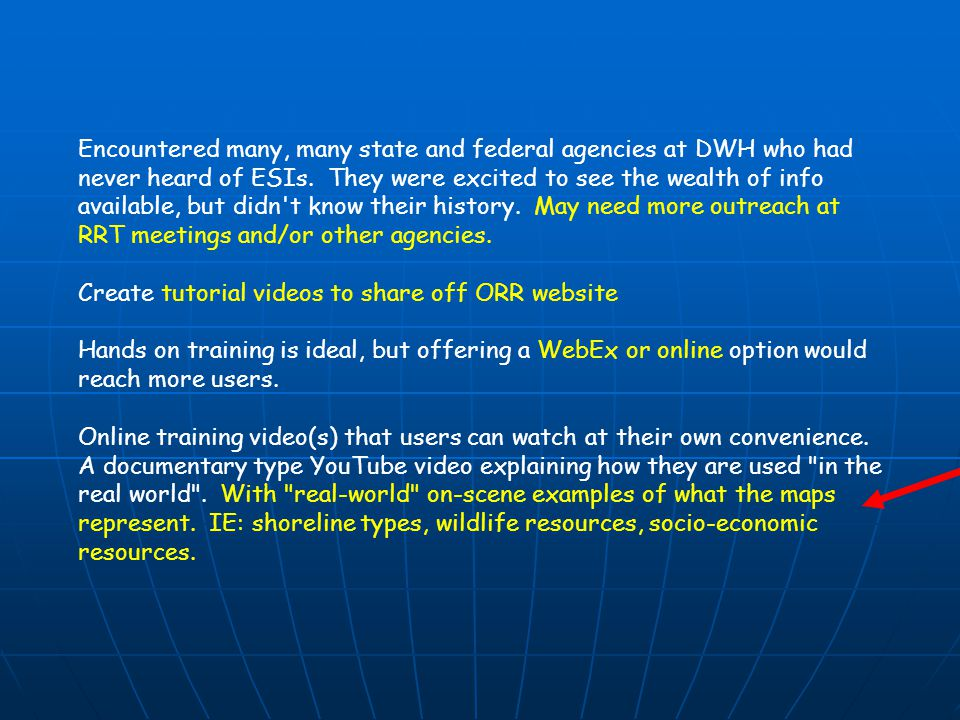 Encountered many, many state and federal agencies at DWH who had never heard of ESIs. They were excited to see the wealth of info available, but didn'