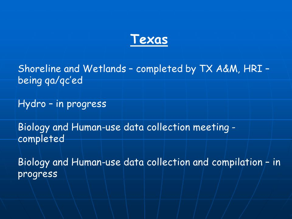 Texas Shoreline and Wetlands – completed by TX A&M, HRI – being qa/qc'ed Hydro – in progress Biology and Human-use data collection meeting - completed