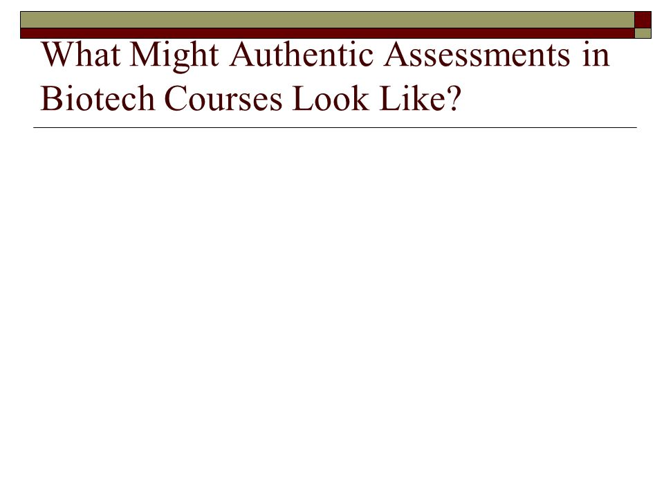 What Might Authentic Assessments in Biotech Courses Look Like?