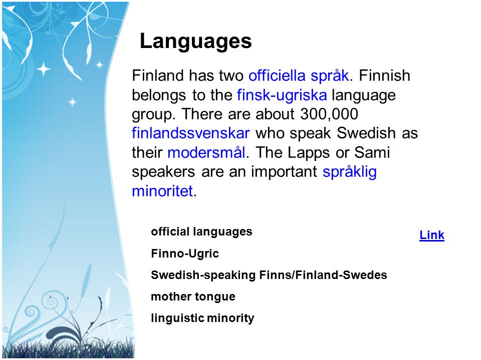 Languages Finland has two officiella språk. Finnish belongs to the finsk-ugriska language group. There are about 300,000 finlandssvenskar who speak Sw