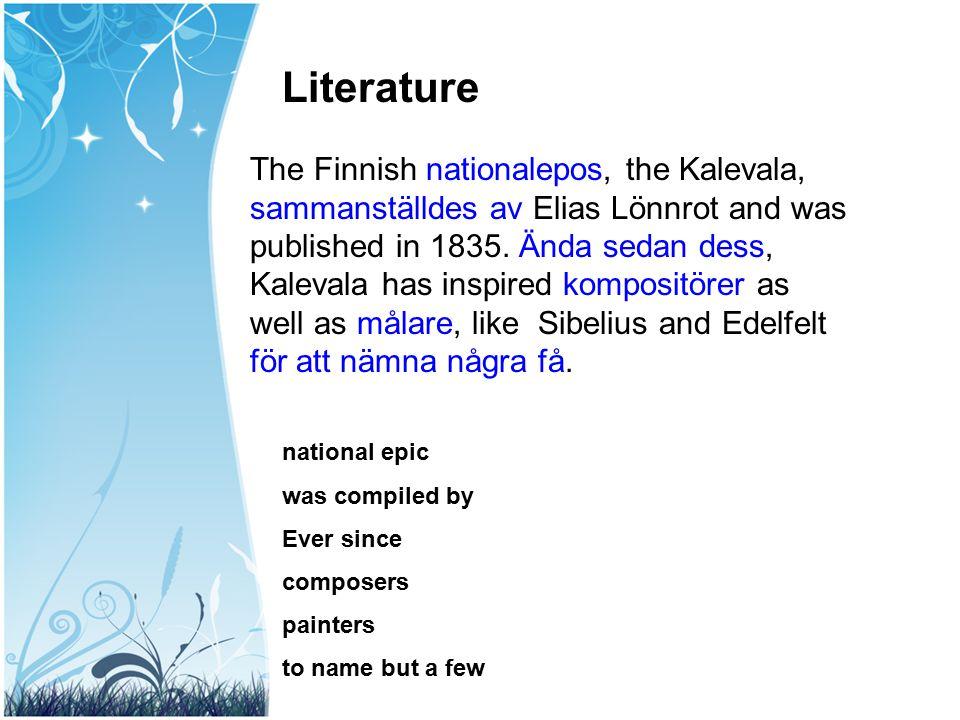 Literature The Finnish nationalepos, the Kalevala, sammanställdes av Elias Lönnrot and was published in 1835. Ända sedan dess, Kalevala has inspired k