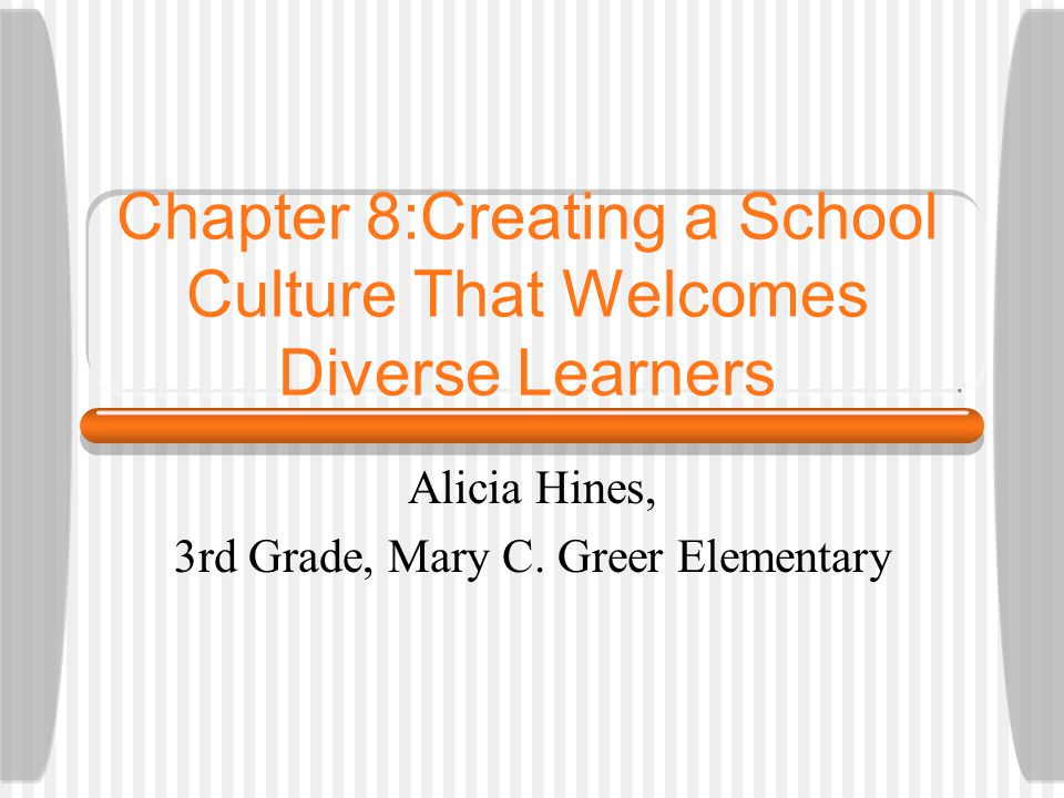 Chapter 8:Creating a School Culture That Welcomes Diverse Learners Alicia Hines, 3rd Grade, Mary C.