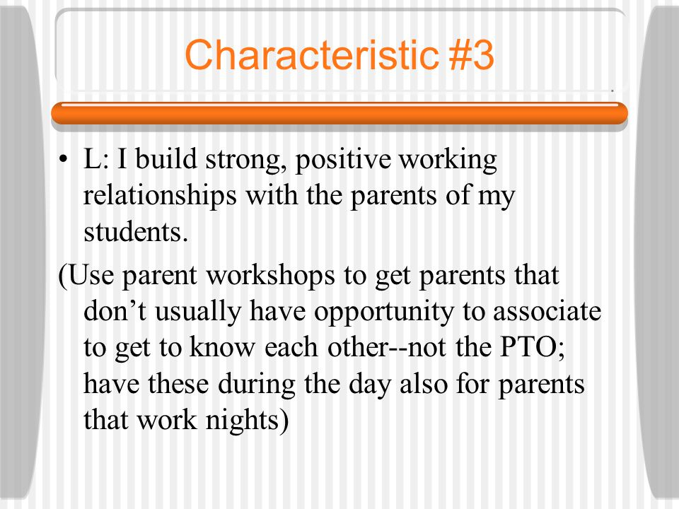 Characteristic #3 L: I build strong, positive working relationships with the parents of my students.