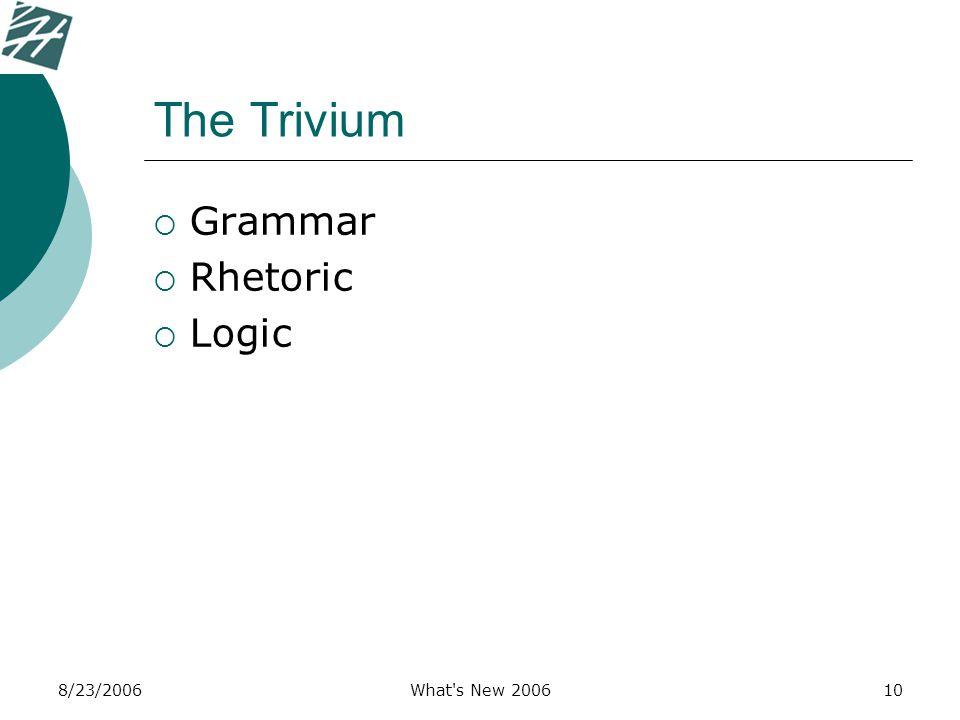 8/23/2006What's New 200610 The Trivium  Grammar  Rhetoric  Logic
