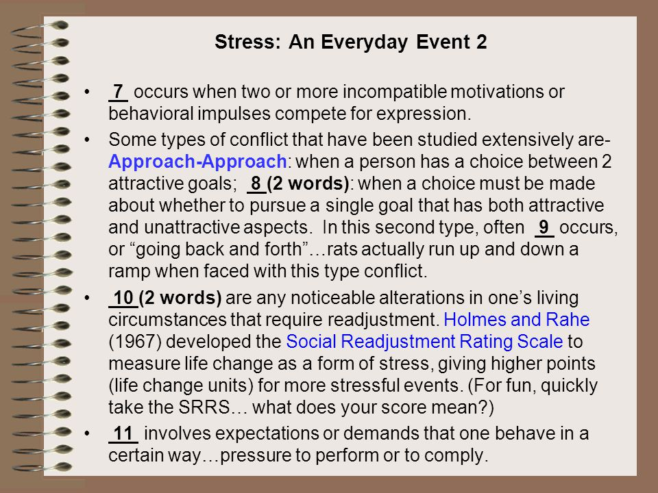 Stress: An Everyday Event 2 7 occurs when two or more incompatible motivations or behavioral impulses compete for expression.
