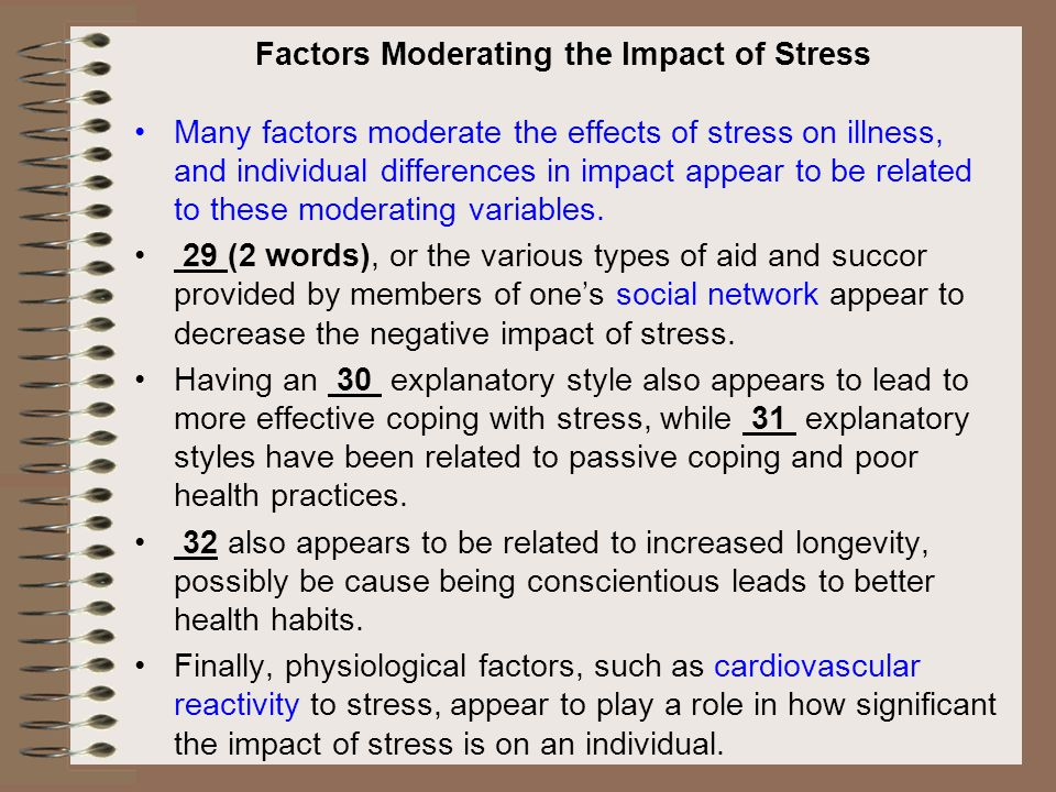 Many factors moderate the effects of stress on illness, and individual differences in impact appear to be related to these moderating variables. 29 (2