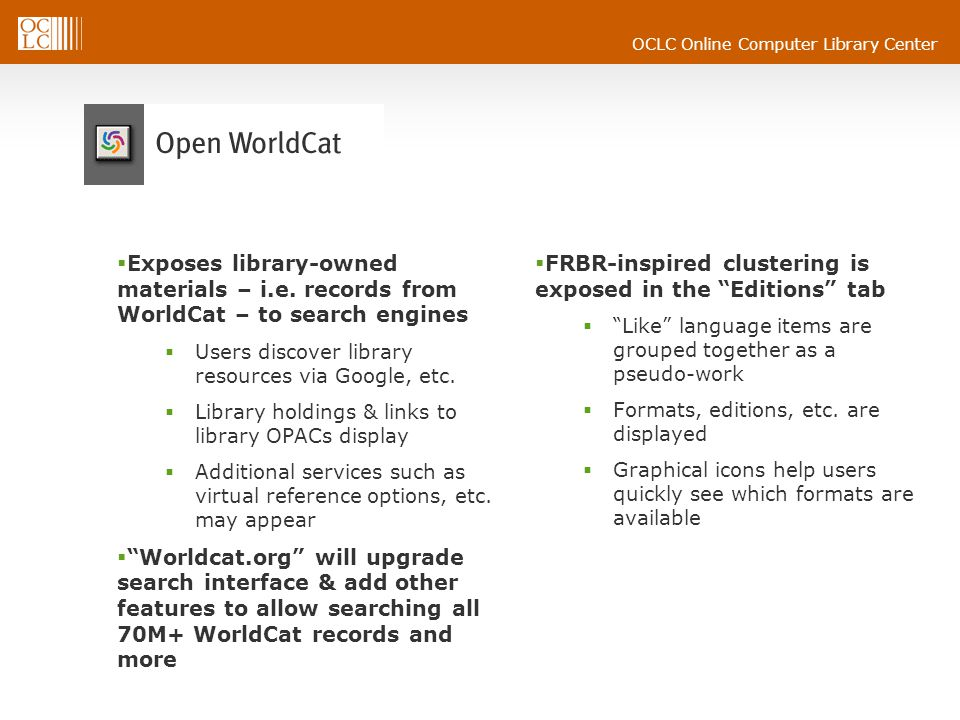 OCLC Online Computer Library Center  Exposes library-owned materials – i.e.