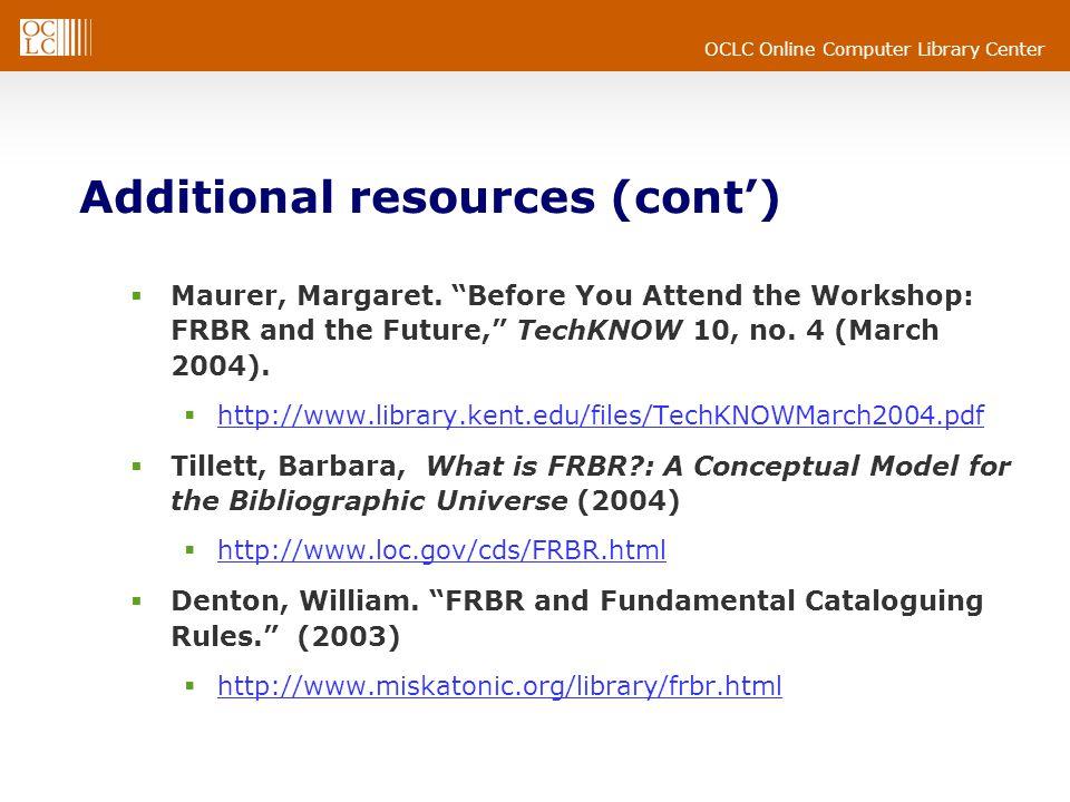 OCLC Online Computer Library Center Additional resources (cont')  Maurer, Margaret.