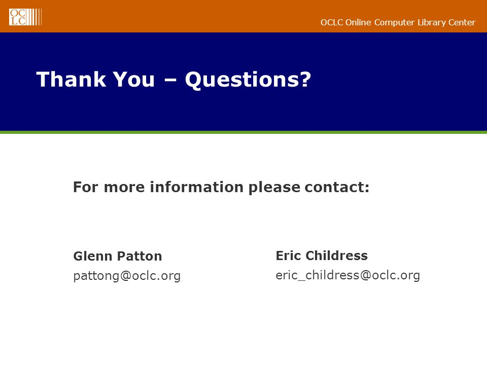 OCLC Online Computer Library Center Glenn Patton pattong@oclc.org For more information please contact: Thank You – Questions.