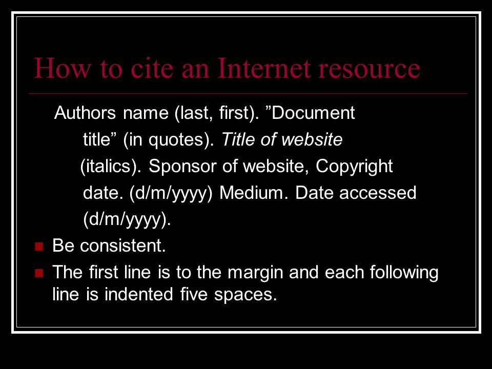 How to cite an Internet resource Authors name (last, first).