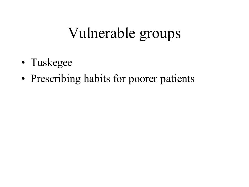 Vulnerable groups Tuskegee Prescribing habits for poorer patients