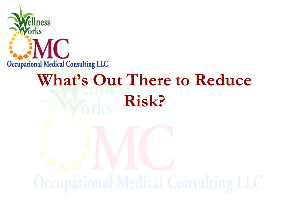 What's Out There to Reduce Risk?