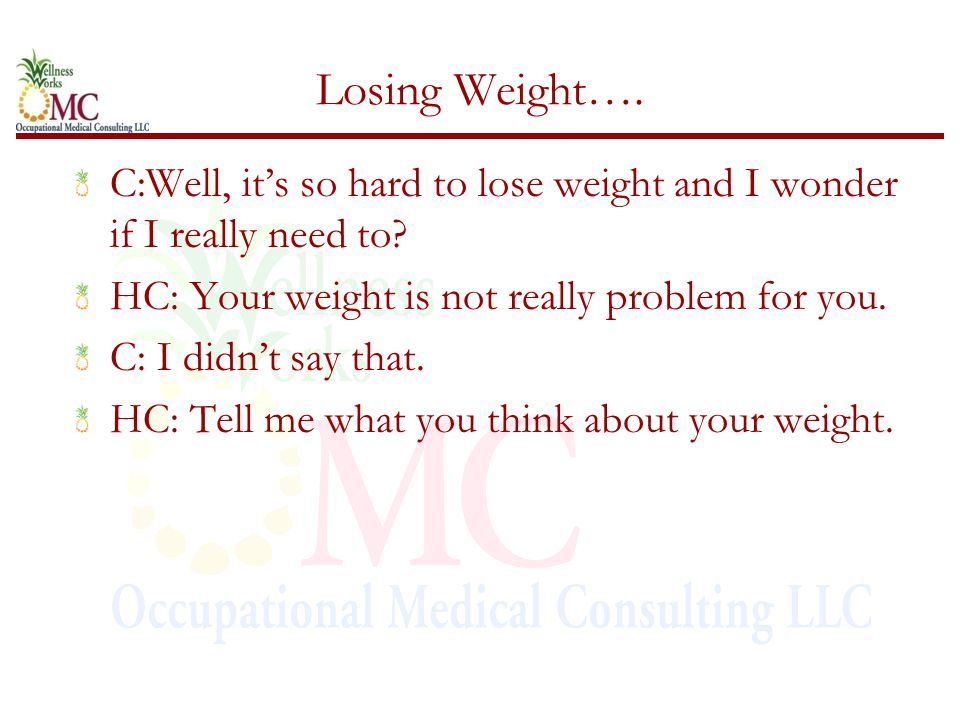 Losing Weight…. C:Well, it's so hard to lose weight and I wonder if I really need to.