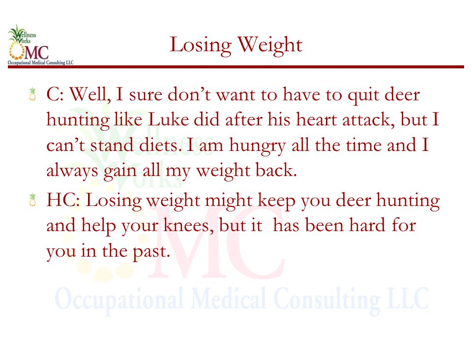 Losing Weight C: Well, I sure don't want to have to quit deer hunting like Luke did after his heart attack, but I can't stand diets.