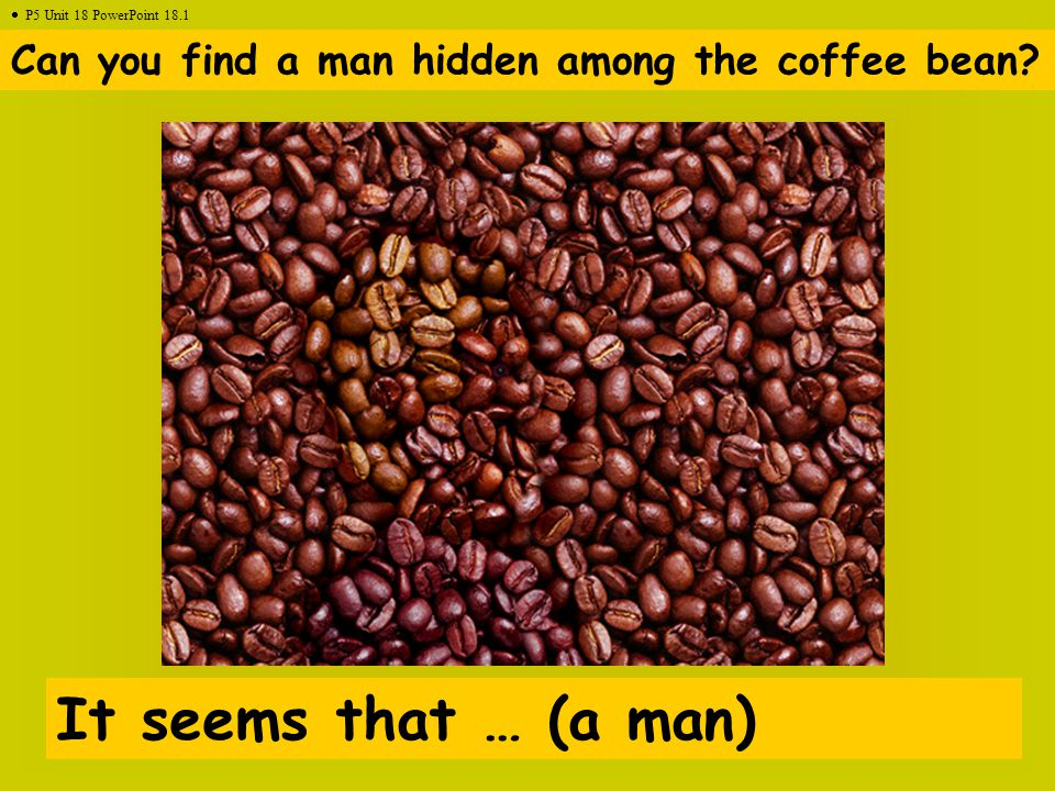 Can you find a man hidden among the coffee bean.