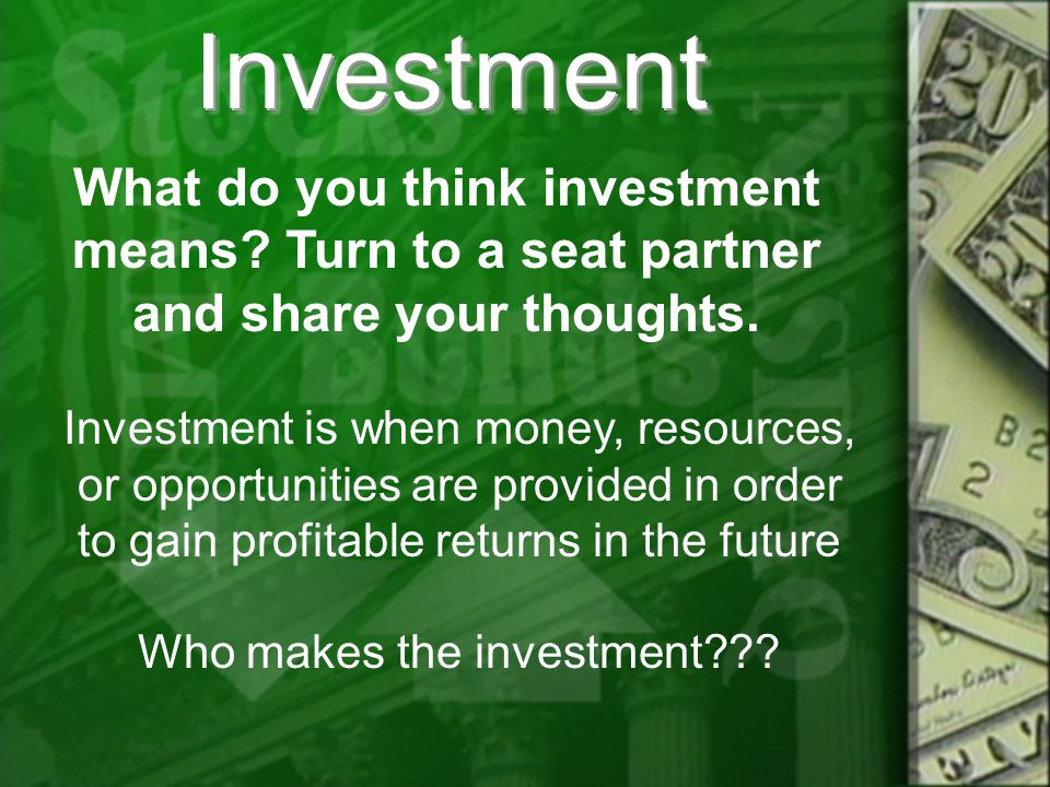 InvestmentInvestment What do you think investment means.