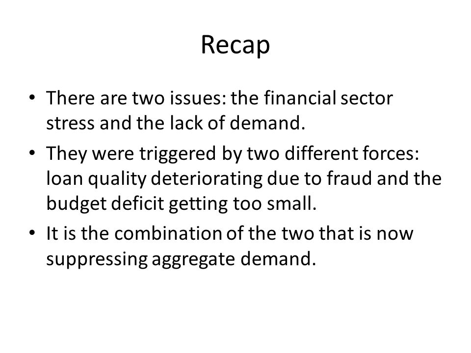 Recap There are two issues: the financial sector stress and the lack of demand.