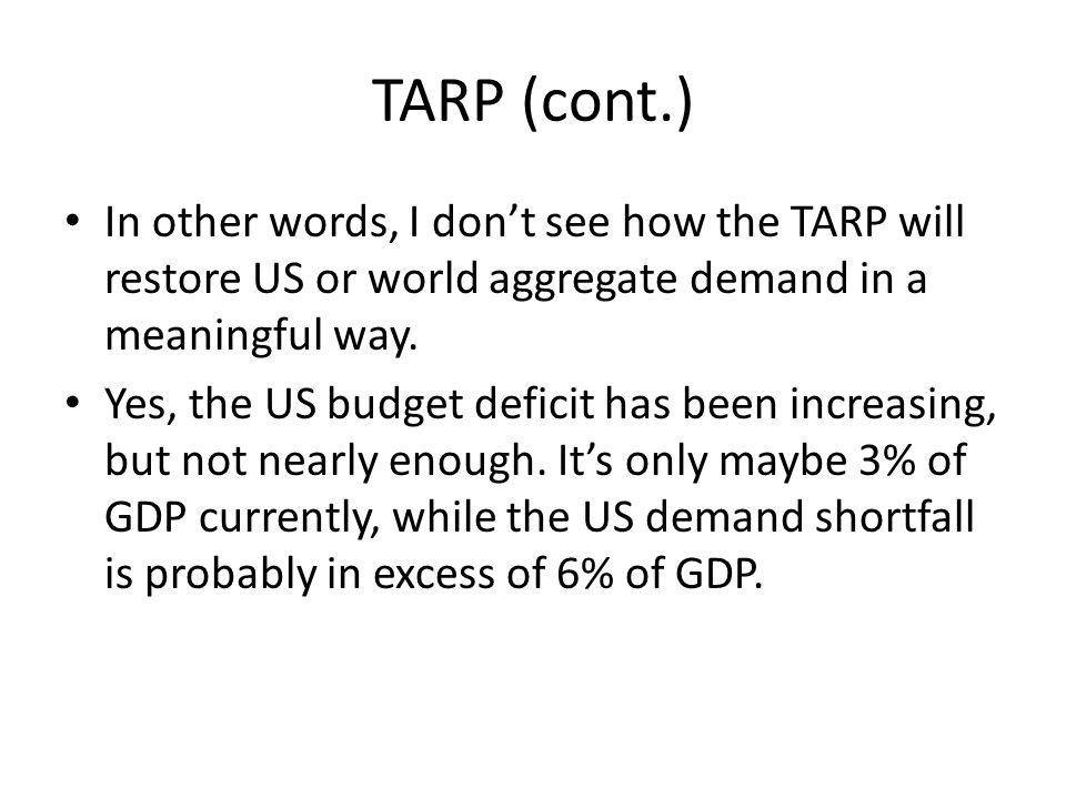 TARP (cont.) In other words, I don't see how the TARP will restore US or world aggregate demand in a meaningful way.