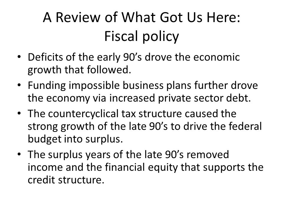 A Review of What Got Us Here: Fiscal policy Deficits of the early 90's drove the economic growth that followed.