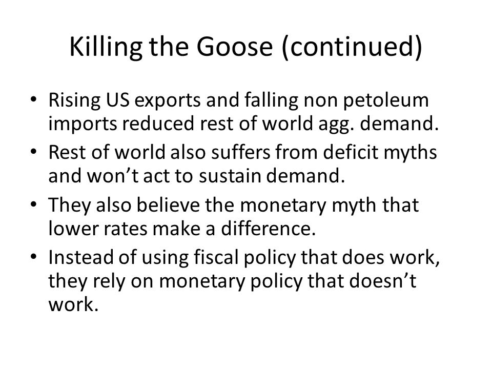 Killing the Goose (continued) Rising US exports and falling non petoleum imports reduced rest of world agg.
