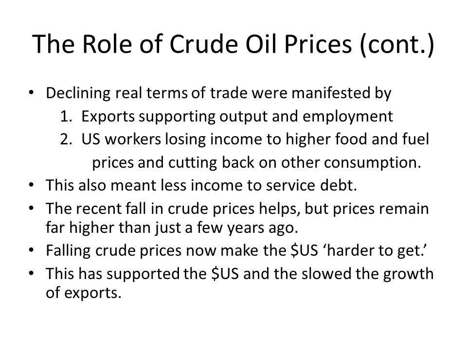 The Role of Crude Oil Prices (cont.) Declining real terms of trade were manifested by 1.