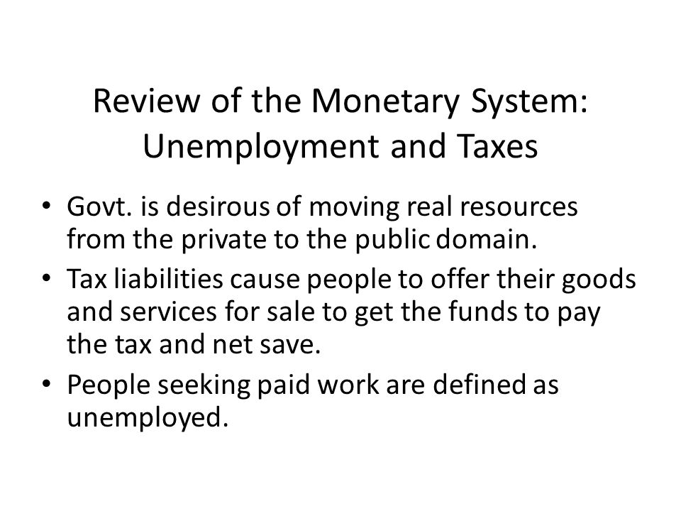 Review of the Monetary System: Unemployment and Taxes Govt.