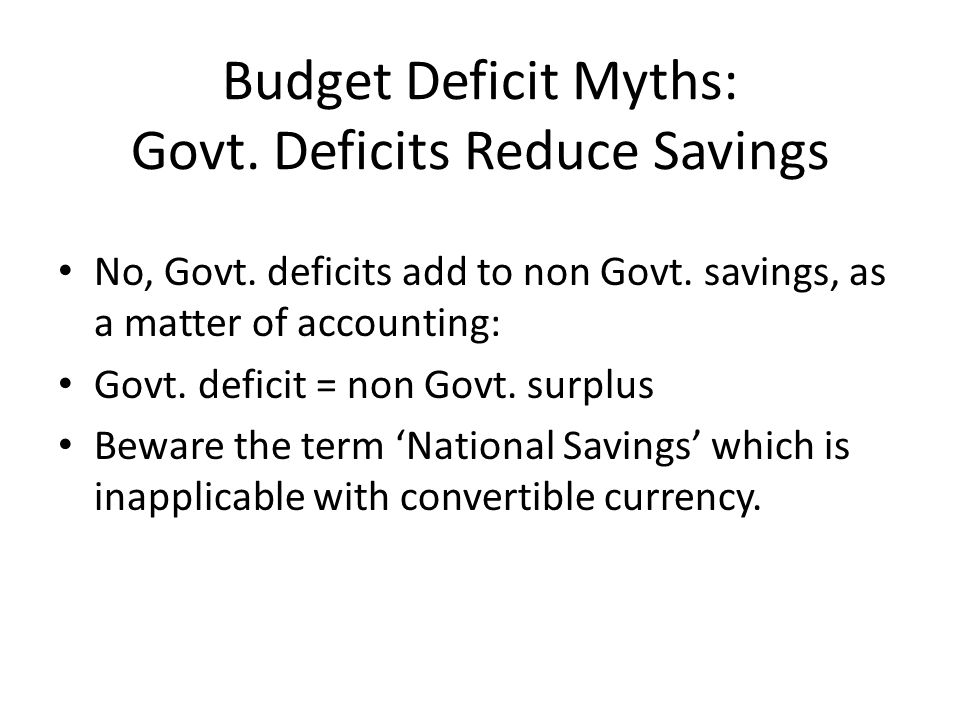 Budget Deficit Myths: Govt. Deficits Reduce Savings No, Govt.