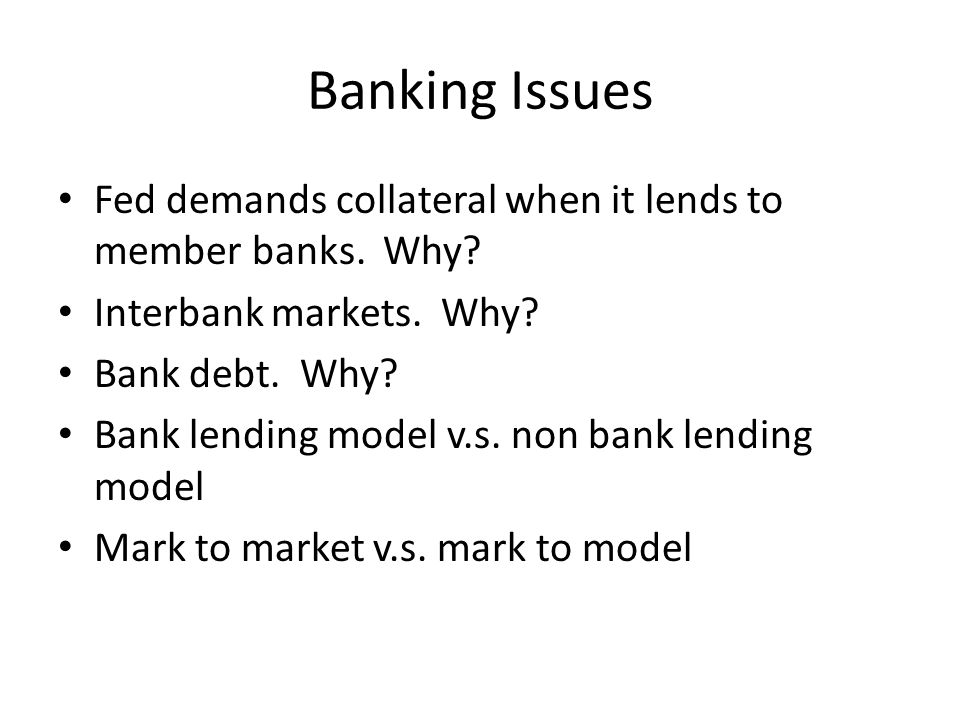 Banking Issues Fed demands collateral when it lends to member banks.