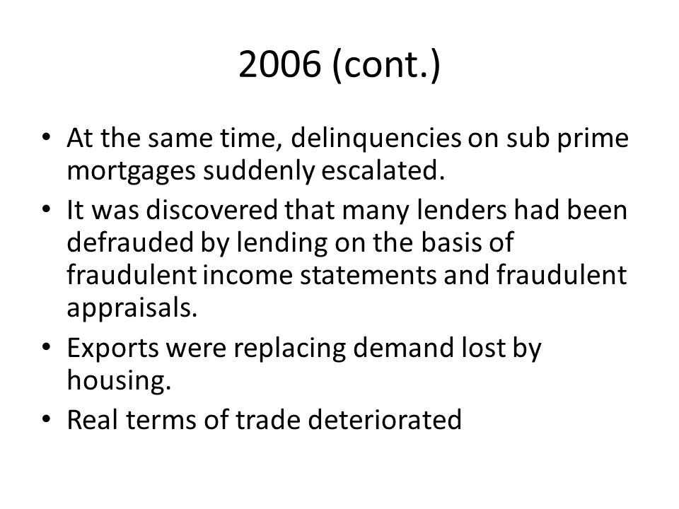 2006 (cont.) At the same time, delinquencies on sub prime mortgages suddenly escalated.