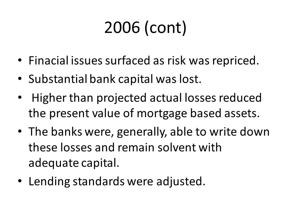 2006 (cont) Finacial issues surfaced as risk was repriced.
