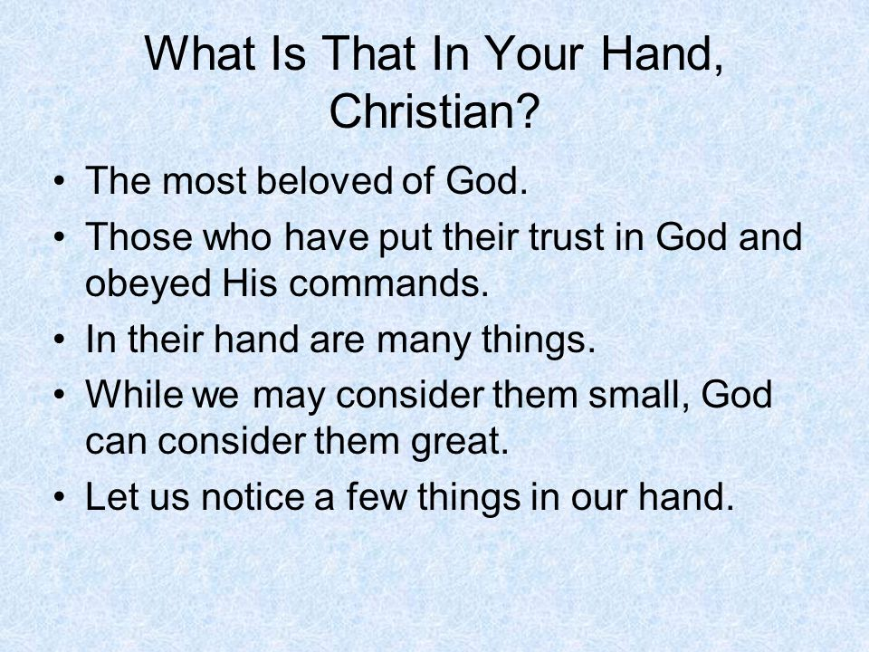 What Is That In Your Hand, Christian. The most beloved of God.